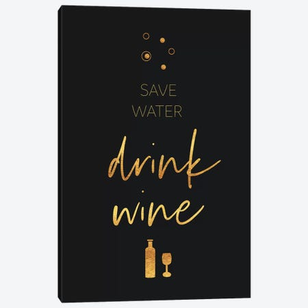 Golden Rule Save Water - Drink Wine Canvas Print #MEV480} by Melanie Viola Canvas Artwork