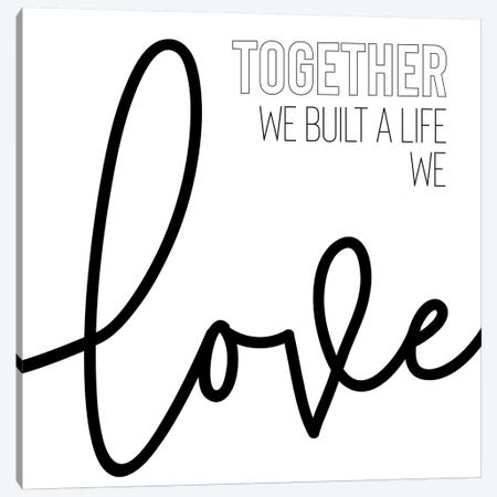 Together We Built A Life We Love Canvas Print #MEV491} by Melanie Viola Canvas Art Print