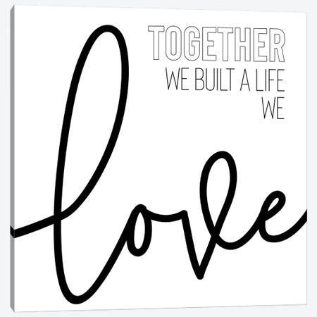 Together We Built A Life We Love Canvas Print #MEV491} by Melanie Viola Canvas Art Print