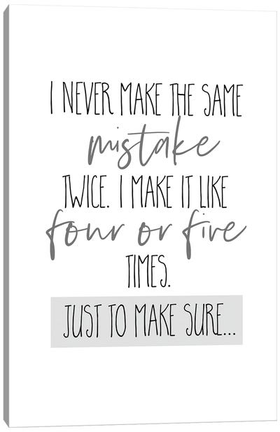 I Never Make The Same Mistake Twice I Canvas Art Print