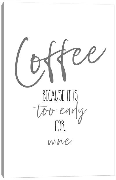 Coffee - Too Early For Wine I Canvas Art Print