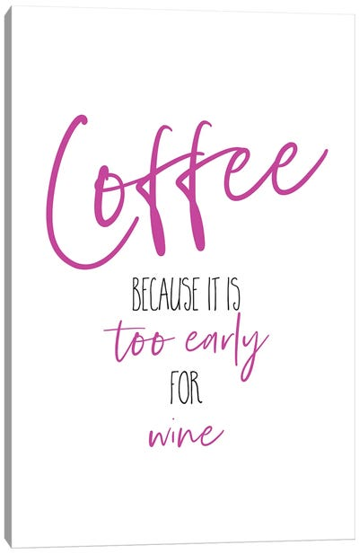 Coffee - Too Early For Wine II Canvas Art Print