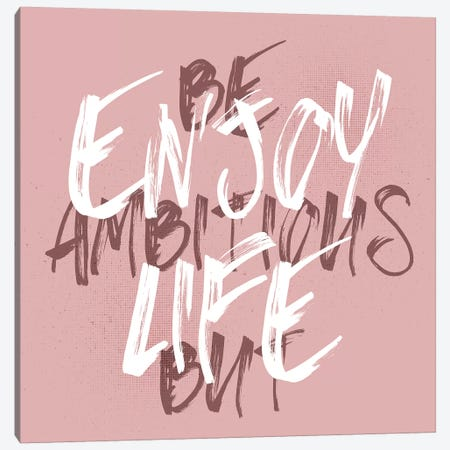 Be Ambitious But Enjoy Life Canvas Print #MEV5} by Melanie Viola Canvas Print
