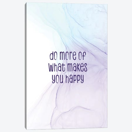 Do More Of What Makes You Happy   Floating Colors Canvas Print #MEV728} by Melanie Viola Canvas Art Print
