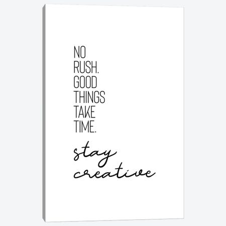 No Rush. Good Things Take Time. Stay Creative. Canvas Print #MEV91} by Melanie Viola Canvas Print