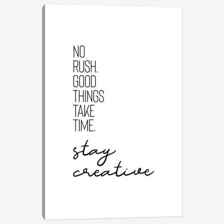 No Rush. Good Things Take Time. Stay Creative. Canvas Print #MEV91} by Melanie Viola Canvas Print
