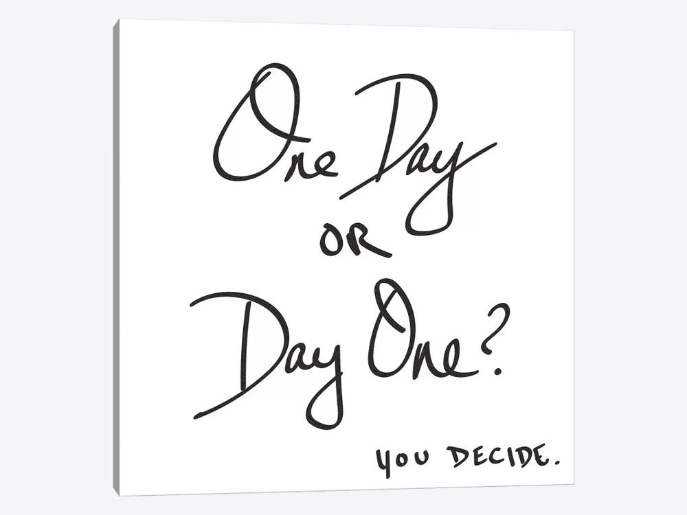 One Day Or Day One? You Decide. Minimalist Positive Motivational Quote Black And White by Nature Magick 1-piece Canvas Print