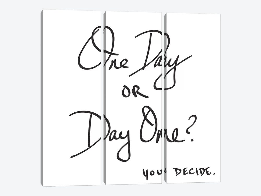 One Day Or Day One? You Decide. Minimalist Positive Motivational Quote Black And White by Nature Magick 3-piece Canvas Art Print