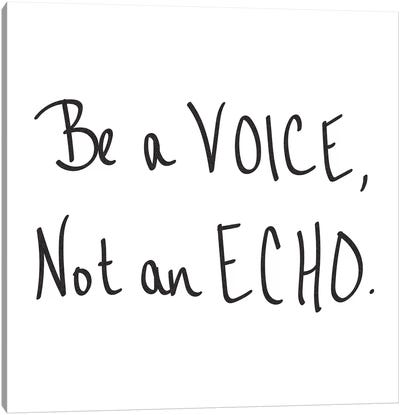 Be A Voice, Not An Echo. Minimalist Positive Motivational Quote Black And White Canvas Art Print