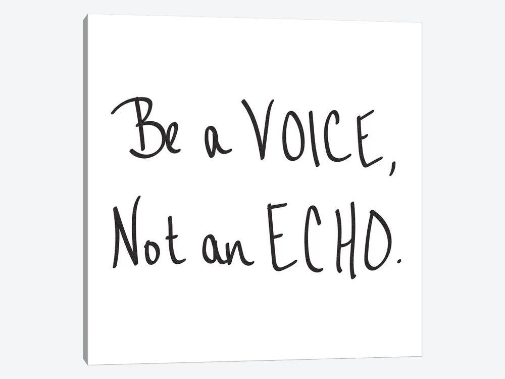 Be A Voice, Not An Echo by Nature Magick 1-piece Art Print