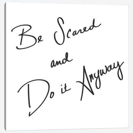 Be Scared And Do It Anyway Canvas Print #MGK13} by Nature Magick Canvas Art Print