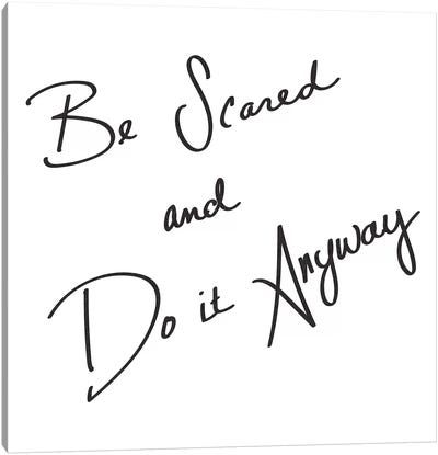 Be Scared And Do It Anyway Minimalist Positive Motivational Quote Black And White Canvas Art Print