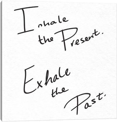 Inhale the Present, Exhale the Past In Black and White Canvas Art Print