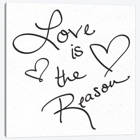 In Love Is The Reason Handwritten Canvas Print #MGK382} by Nature Magick Canvas Print