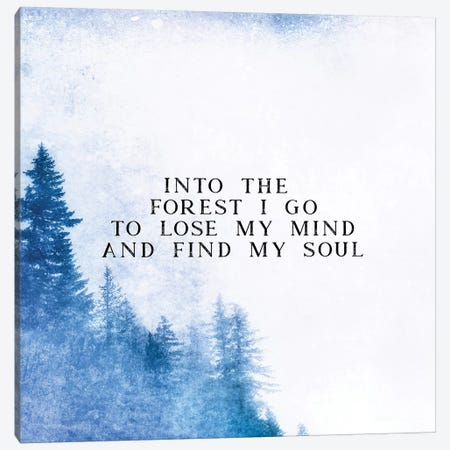 Into The Forest I Go To Lose My Mind And Find My Soul Canvas Print #MGK54} by Nature Magick Canvas Art
