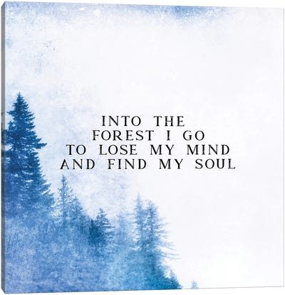 Into The Forest I Go To Lose My Mind And Find My Soul Canvas Art Print