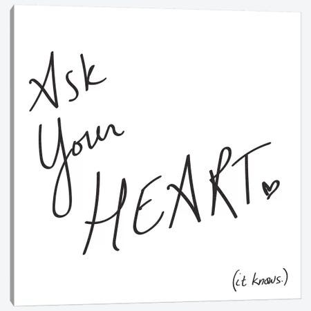 Ask Your Heart. It Knows. Minimalist Positive Motivational Quote Black And White Canvas Print #MGK9} by Nature Magick Canvas Wall Art