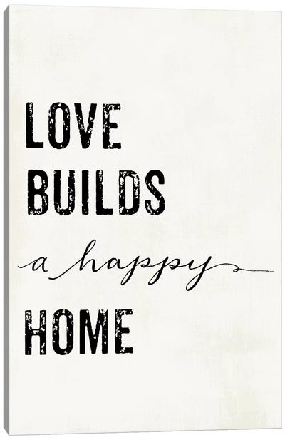Love Builds A Happy Home Canvas Art Print