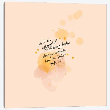 Don'T Be Ashamed Of Being Broken Canvas Print #MNH110} by Morgan Harper Nichols Canvas Print