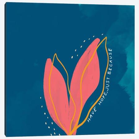 Have Hope Just Because Canvas Print #MNH113} by Morgan Harper Nichols Canvas Print