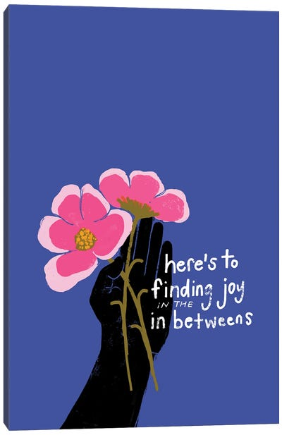Here'S To Finding Joy In The In Betweens Canvas Art Print