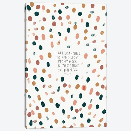 Find Joy Right Here In The Mess Of Things Canvas Print #MNH128} by Morgan Harper Nichols Canvas Wall Art