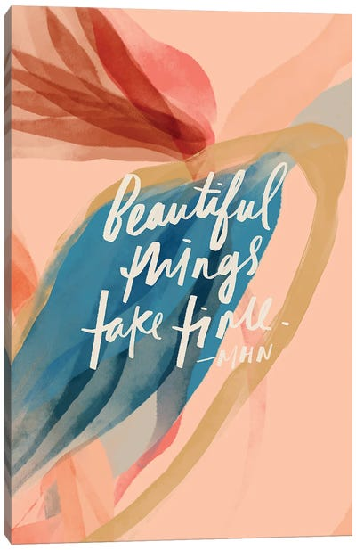 Beautiful Things Take Time Canvas Art Print