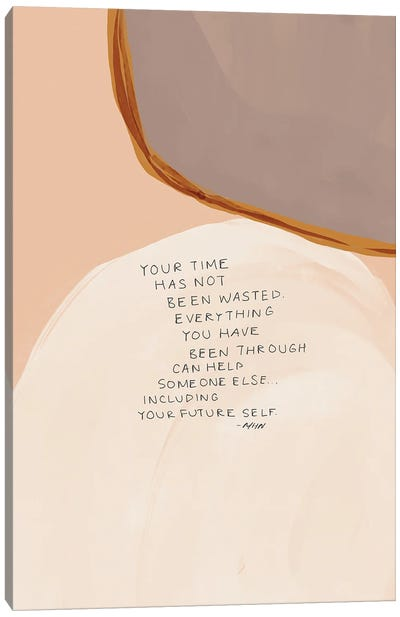Your Time Has Not Been Wasted Canvas Art Print