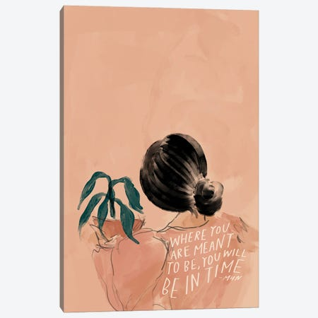 Where You Are Meant To Be, You Will Be In Time Canvas Print #MNH155} by Morgan Harper Nichols Canvas Art