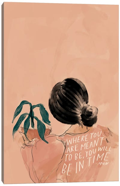 Where You Are Meant To Be, You Will Be In Time Canvas Art Print