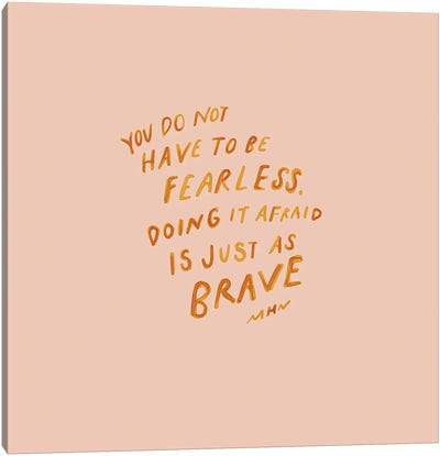 You Do Not Have To Be Fearless Canvas Art Print