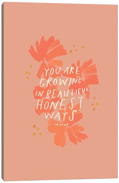 You Are Growing In Beautiful Honest Ways Canvas Art Print