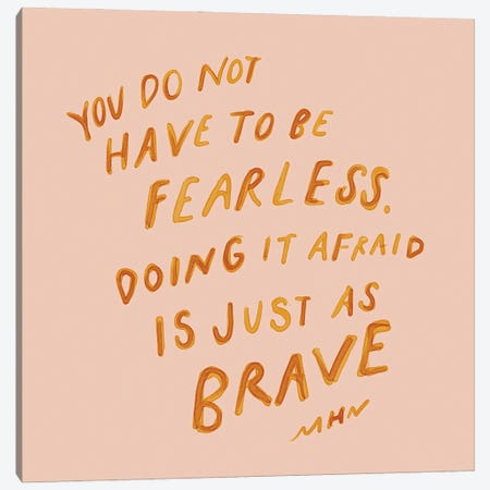 Doing It Afraid Is Just As Brave Canvas Print #MNH16} by Morgan Harper Nichols Canvas Print