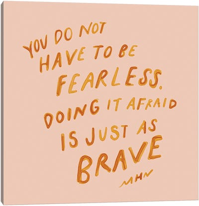 Doing It Afraid Is Just As Brave Canvas Art Print