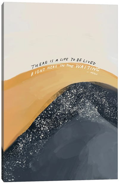 There Is A Life To Be Lived Canvas Art Print