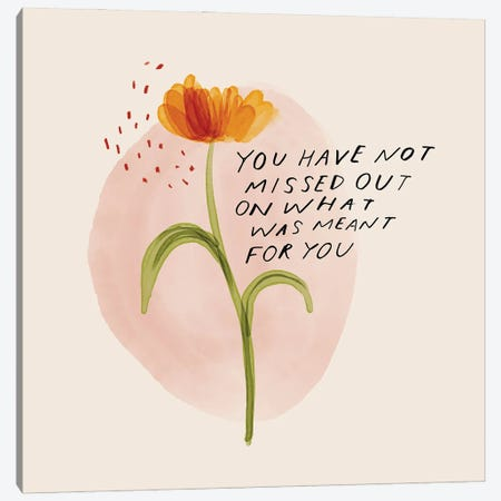 You Have Not Missed Out On What Was Meant For You Canvas Print #MNH62} by Morgan Harper Nichols Art Print