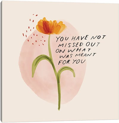 You Have Not Missed Out On What Was Meant For You Canvas Art Print