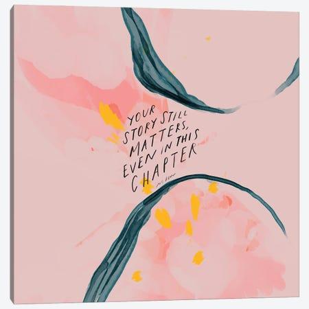 Your Story Still Matters Canvas Print #MNH64} by Morgan Harper Nichols Canvas Art
