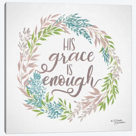 His Grace is Enough Canvas Print #MNO31} by Michele Norman Canvas Art Print