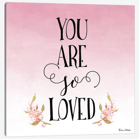 You Are So Loved Canvas Print #MOS23} by Tara Moss Canvas Art Print