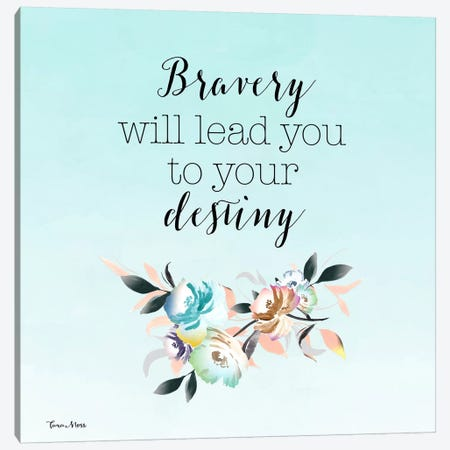 Bravery Will Lead You To Your Destiny Canvas Print #MOS6} by Tara Moss Canvas Artwork