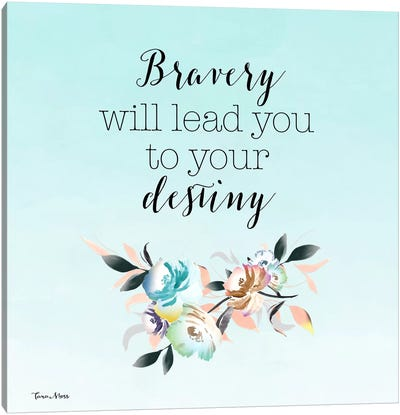 Bravery Will Lead You To Your Destiny Canvas Art Print