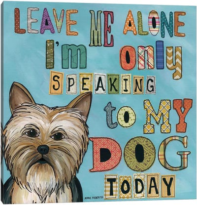 Only My Dog Canvas Art Print