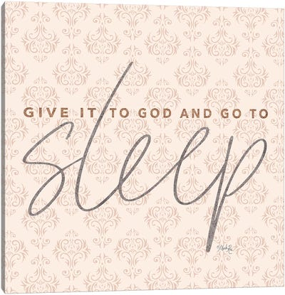 Give it to God and Go to Sleep Canvas Art Print