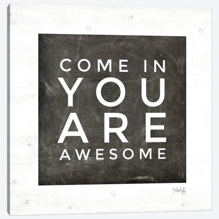 Come In - You Are Awesome Canvas Print #MRR12} by Marla Rae Canvas Print