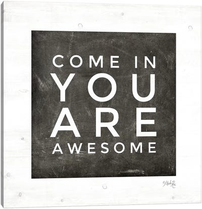 Come In - You Are Awesome by Marla Rae Canvas Art Print