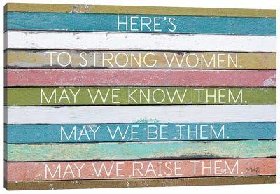 Here's To Strong Women Canvas Art Print