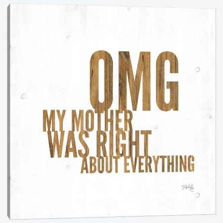 OMG My Mother was Right Canvas Print #MRR78} by Marla Rae Canvas Art Print