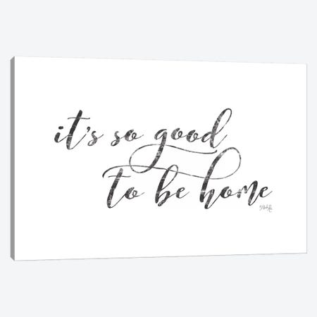 It's So Good to Be Home Canvas Print #MRR96} by Marla Rae Canvas Wall Art