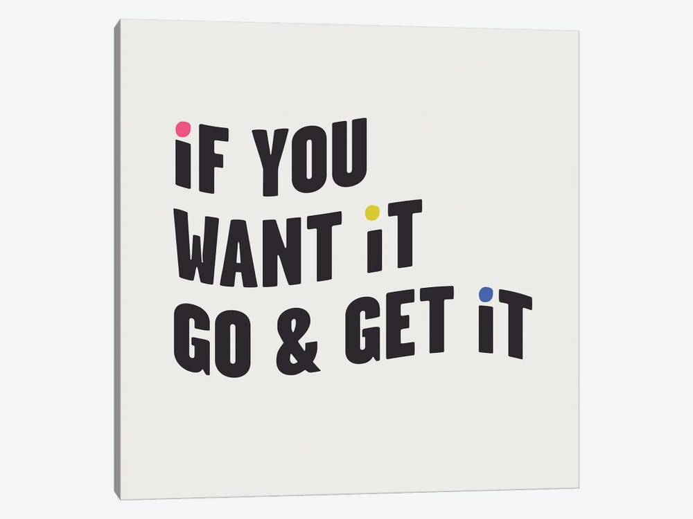 If You Want It, Go & Get It by Mambo Art Studio 1-piece Canvas Artwork